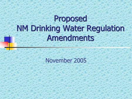 Proposed NM Drinking Water Regulation Amendments November 2005.