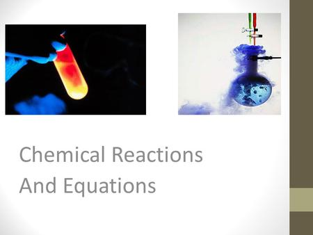 Chemical Reactions And Equations. Chemical Change - objectives 1. List the common indicators of a chemical change and use them to identify when a chemical.