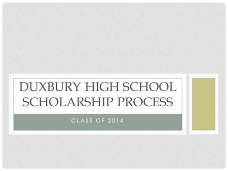CLASS OF 2014 DUXBURY HIGH SCHOOL SCHOLARSHIP PROCESS.