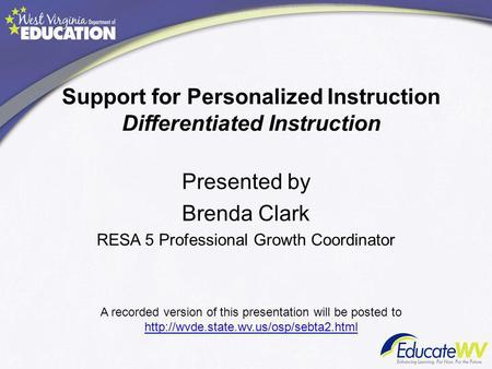 Support for Personalized Instruction Differentiated Instruction Presented by Brenda Clark RESA 5 Professional Growth Coordinator A recorded version of.