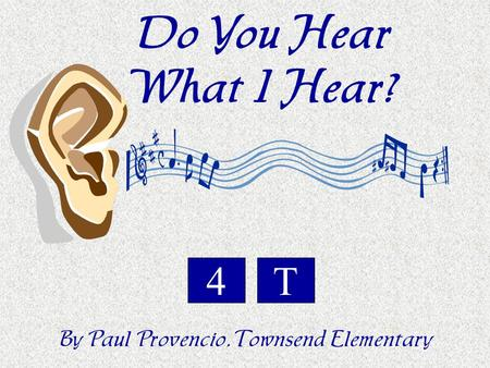 Do You Hear What I Hear? By Paul Provencio, Townsend Elementary T4.