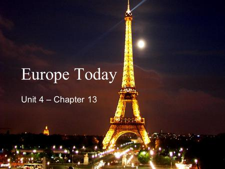 Europe Today Unit 4 – Chapter 13. I. Section I Living in Europe.