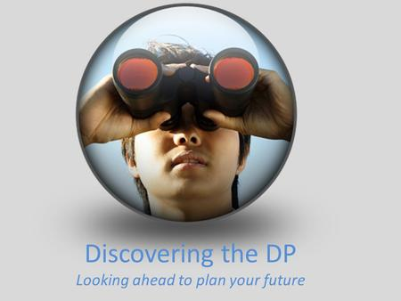 Discovering the DP Looking ahead to plan your future.