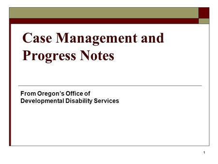 1 Case Management and Progress Notes From Oregon's Office of Developmental Disability Services.