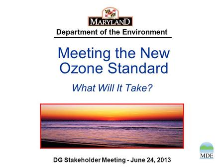 Department of the Environment What Will It Take? DG Stakeholder Meeting - June 24, 2013 Meeting the New Ozone Standard.