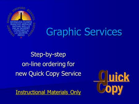 Graphic Services Step-by-step on-line ordering for new Quick Copy Service Instructional Materials Only.