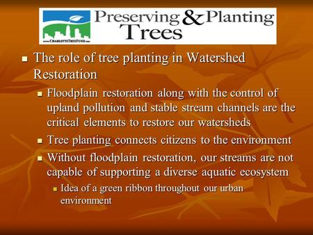 The role of tree planting in Watershed Restoration The role of tree planting in Watershed Restoration Floodplain restoration along with the control of.
