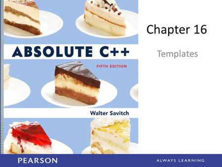 Chapter 16 Templates. Learning Objectives Function Templates – Syntax, defining – Compiler complications Class Templates – Syntax – Example: Pair class.