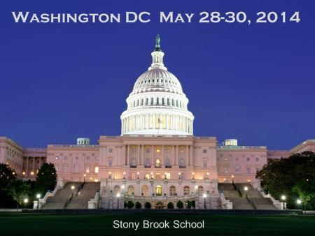 Washington DC May 28-30, 2014 Stony Brook School.