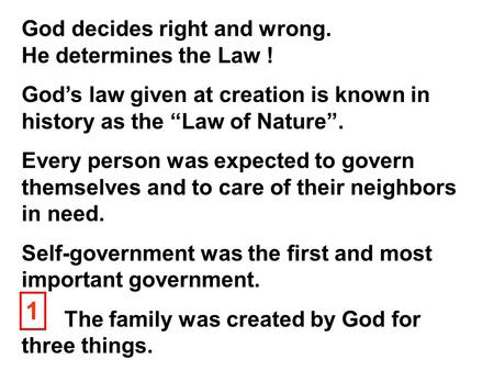 "God decides right and wrong. He determines the Law ! God's law given at creation is known in history as the ""Law of Nature"". Every person was expected."