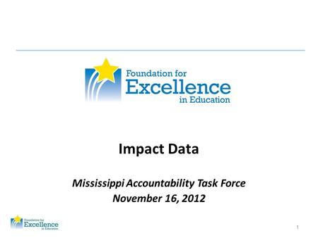 1 Impact Data Mississippi Accountability Task Force November 16, 2012.