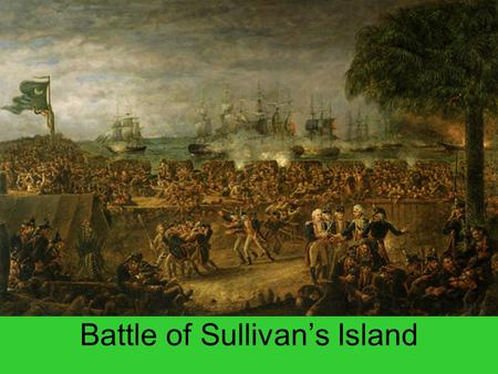 Battle of Sullivan's Island. James Island Decided to build fort due to British Threat Fort Johnson – built earlier to protect from SP Knew British would.