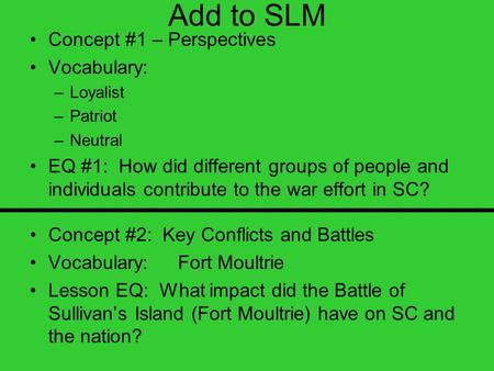 Add to SLM Concept #1 – Perspectives Vocabulary: –Loyalist –Patriot –Neutral EQ #1: How did different groups of people and individuals contribute to the.
