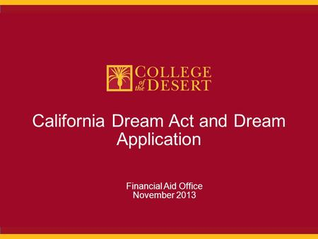 California Dream Act and Dream Application Financial Aid Office November 2013.