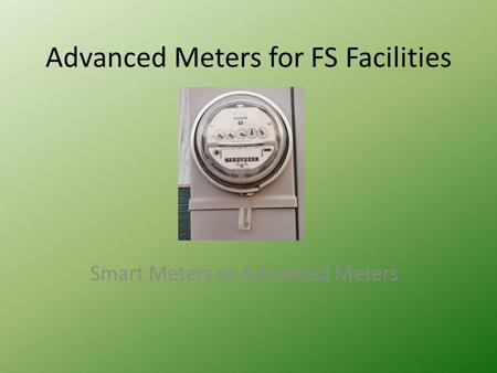 Advanced Meters for FS Facilities Smart Meters vs Advanced Meters.