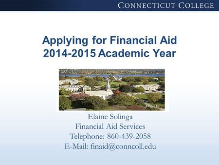 Applying for Financial Aid 2014-2015 Academic Year Elaine Solinga Financial Aid Services Telephone: 860-439-2058