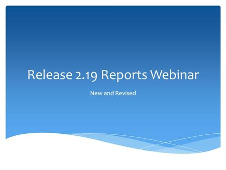 Release 2.19 Reports Webinar New and Revised.  Sarah Mallberg (Operations Unit Training Lead)  Tami Matti (Operations Unit Software Lead)  Pete King.
