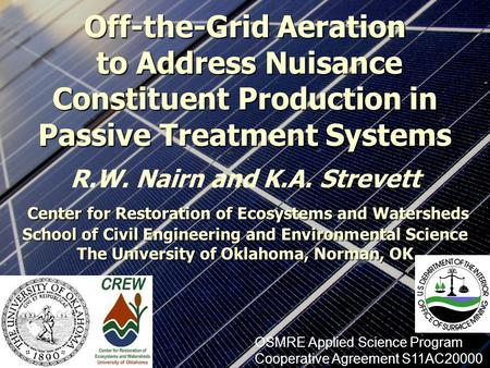 Off-the-Grid Aeration to Address Nuisance Constituent Production in Passive Treatment Systems R.W. Nairn and K.A. Strevett Center for Restoration of Ecosystems.