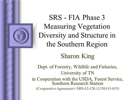 SRS - FIA Phase 3 Measuring Vegetation Diversity and Structure in the Southern Region Dept. of Forestry, Wildlife and Fisheries, University of TN in Cooperation.