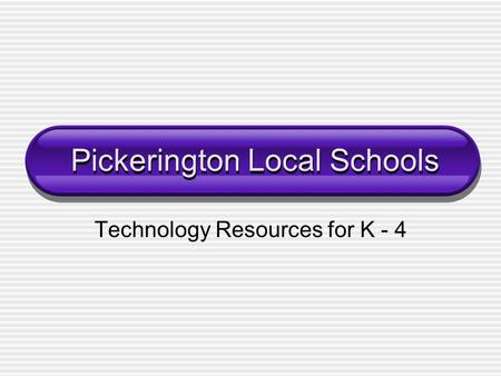 Pickerington Local Schools Technology Resources for K - 4.