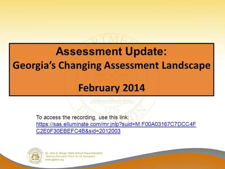 Assessment Update: Georgia's Changing Assessment Landscape February 2014 To access the recording, use this link: https://sas.elluminate.com/mr.jnlp?suid=M.F00A03167C7DCC4F.