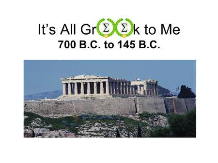 "It's All Gr k to Me 700 B.C. to 145 B.C.. Section 1: City-States Polis – ""city-state"" –Geographic & political center of Greek Life –City was in the inner."