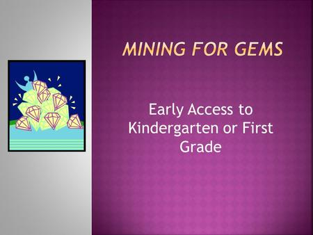 Early Access to Kindergarten or First Grade. Needs assessment by stakeholders Review of research and studies in early entrance practices Historical data.