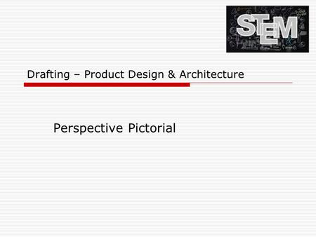 Drafting – Product Design & Architecture Perspective Pictorial.