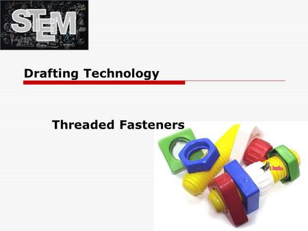 Drafting Technology Threaded Fasteners.