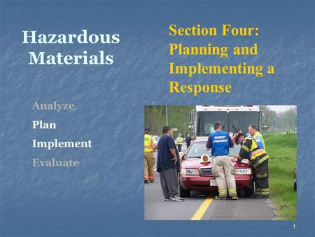 1 Hazardous Materials Section Four: Planning and Implementing a Response Analyze Plan Implement Evaluate.