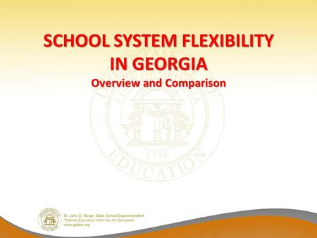 SCHOOL SYSTEM FLEXIBILITY IN GEORGIA Overview and Comparison.