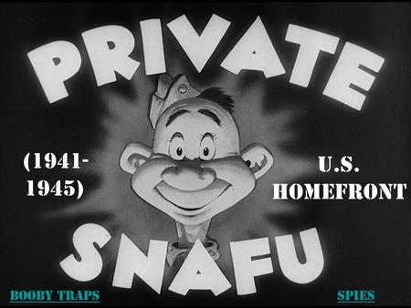 U.S. Homefront (1941- 1945) Booby TrapsSpies. Converting American industry to wartime production. Mandatory: rationing programs, recycling campaigns,