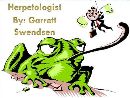 By: Garrett Swendsen. A Herpetologist is a Zoologist who specializes in reptiles and amphibians, like snakes, lizards, and more. Herpetologist help with.