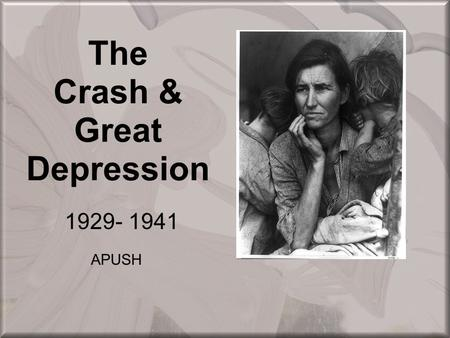 "The Crash & Great Depression 1929- 1941 APUSH. The ""Spark"" in the US: Fall of the Market Economic slowdown, summer of '29… The Crash… –Black Tuesday:"