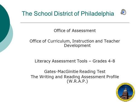 The School District of Philadelphia Office of Assessment Office of Curriculum, Instruction and Teacher Development Literacy Assessment Tools – Grades.