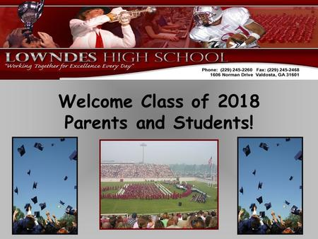 Welcome Class of 2018 Parents and Students!. Our Schedule Lowndes High School is on a 4x4 block schedule to offer additional educational opportunities.