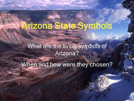 Arizona State Symbols What are the living symbols of Arizona? When and how were they chosen?