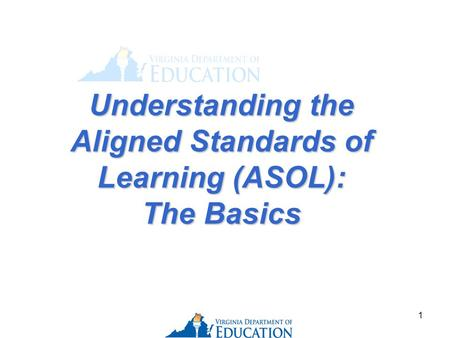 1 Understanding the Aligned Standards of Learning (ASOL): The Basics.