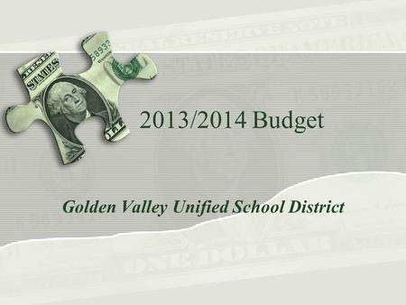 2013/2014 Budget Golden Valley Unified School District.