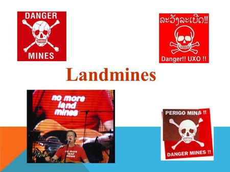 Landmines. A Deadly Legacy of the 20th Century Landmines continue to maim and kill years after the battle and even the entire war has ended. As time passes,