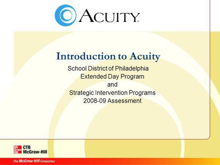 Introduction to Acuity School District of Philadelphia Extended Day Program and Strategic Intervention Programs 2008-09 Assessment.