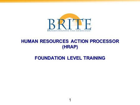 1 HUMAN RESOURCES ACTION PROCESSOR (HRAP) FOUNDATION LEVEL TRAINING.