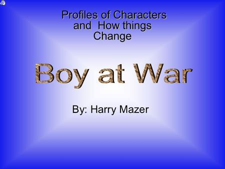 By: Harry Mazer Profiles of Characters and How things Change.