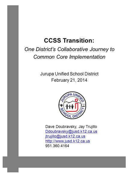 CCSS Transition: Jurupa Unified School District February 21, 2014 One District's Collaborative Journey to Common Core Implementation Dave Doubravsky, Jay.