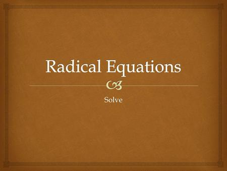 Solve.  Both are solutions of the radical equation, but since the distance from the bottom of the board to the wall must be, – 6 is not a solution of.