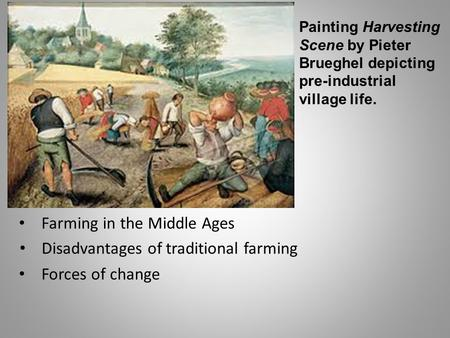 Painting Harvesting Scene by Pieter Brueghel depicting pre-industrial village life. Farming in the Middle Ages Disadvantages of traditional farming Forces.