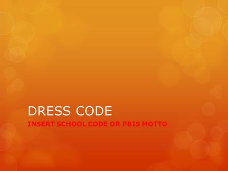 DRESS CODE INSERT SCHOOL CODE OR PBIS MOTTO. DRESS CODE For the ladies… Hems must fall below your fingertips when your arms are straight at your side.