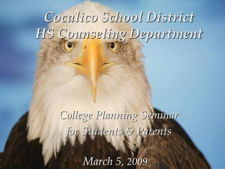 Cocalico School District HS Counseling Department College Planning Seminar for Students & Parents March 5, 2009.