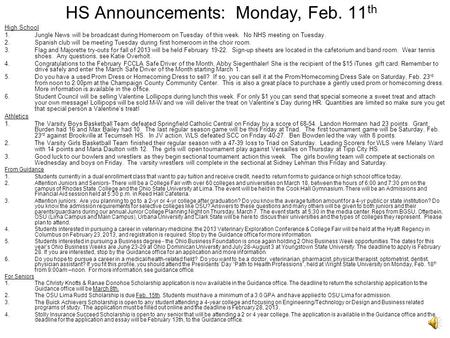 HS Announcements: Monday, Feb. 11 th High School 1.Jungle News will be broadcast during Homeroom on Tuesday of this week. No NHS meeting on Tuesday. 2.Spanish.
