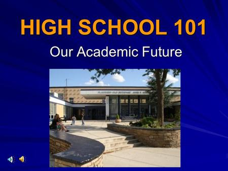 HIGH SCHOOL 101 Our Academic Future. CLASS OF 2016!